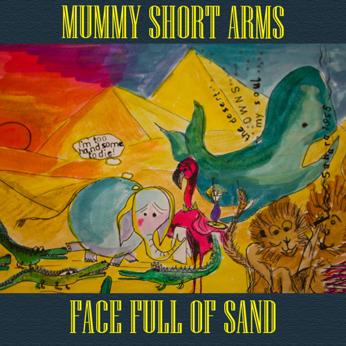 MUMMY SHORT ARMS - Face Full Of Sand (mp3)