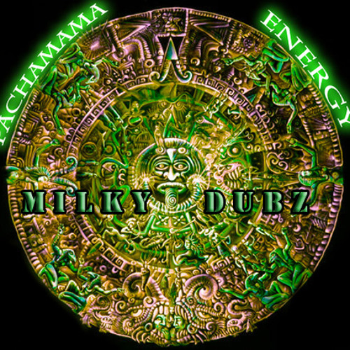 Milky Dubz - Pachamama Energy [FREE DOWNLOAD]