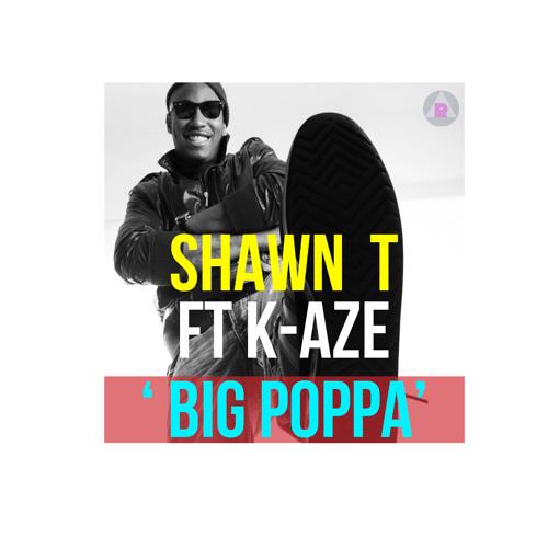 SHAWN T ft K-AZE BIG POPPA (FREE DOWNLOAD)