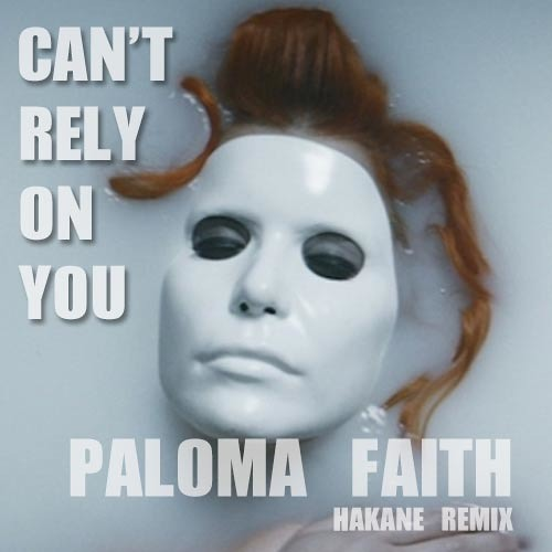 PALOMA FAITH - CANT RELY ON YOU (HAKANE REMIX)