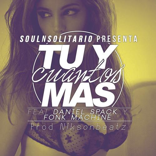 SOULNSOLITARIO - Tu Y Cuantos Mas  Con Daniel Spack Y FonkMachine Prod Nikson Beats