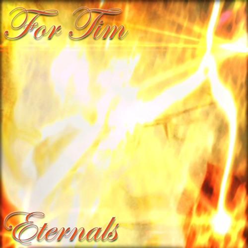 Eternals (For Tim)