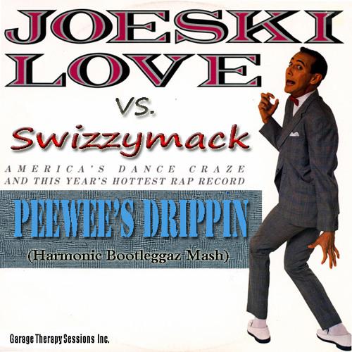 Joeski Love Vs. Swizzymack- PeeWee's Drippin (Harmonic Bootleggaz Mash)