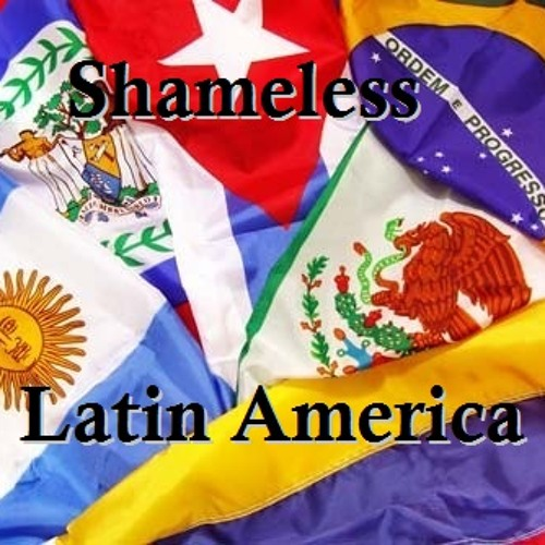 Latin America - SHAMELESS