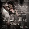Slowpoke*On My Way Remix Feat. Mr. Criminal, Grimm, Juan Gotti, Rasheed, Blaze Daily, & Y - Be