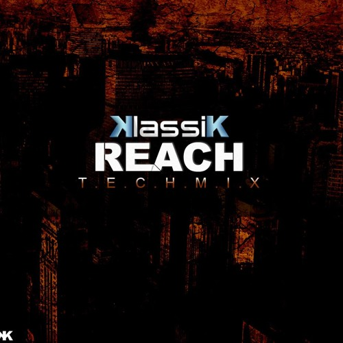 KLASSIK - Reach (Tech Mix)    ►  (FREE DOWNLOAD) ◄
