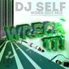 "DJ. Self ""Wreck It"" Workout Mix"