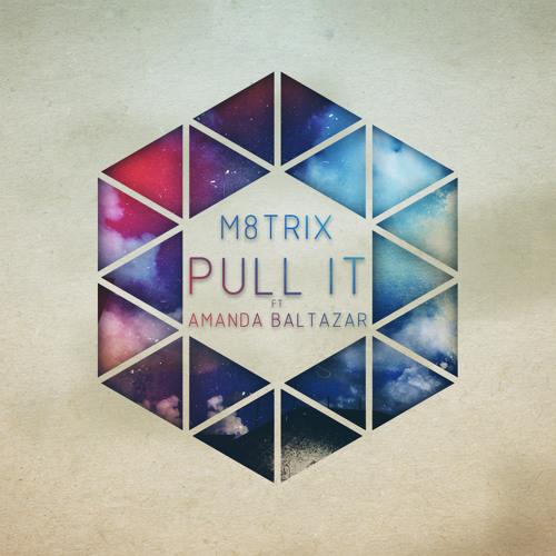 M8TRIX - Pull It (ft. Amanda Baltazar)
