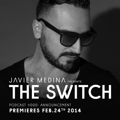 JAVIER MEDINA Presents THE SWITCH #000: Announcement