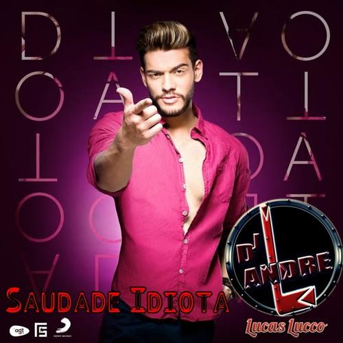 Dj André Luiz Feat. Lucas Lucco - Saudade Idiota
