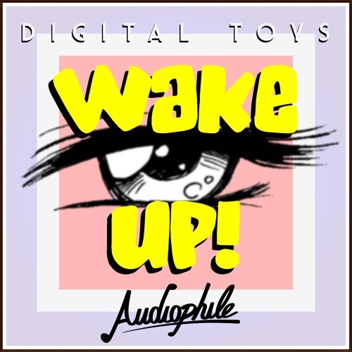 Digital Toys - Wake Up! (Original Mix) [FREE DOWNLOAD]