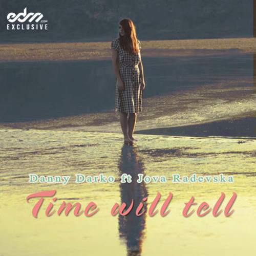 Time Will Tell (Deep House Mix) by Danny Darko feat Jova Radevska - EDM.com Premiere