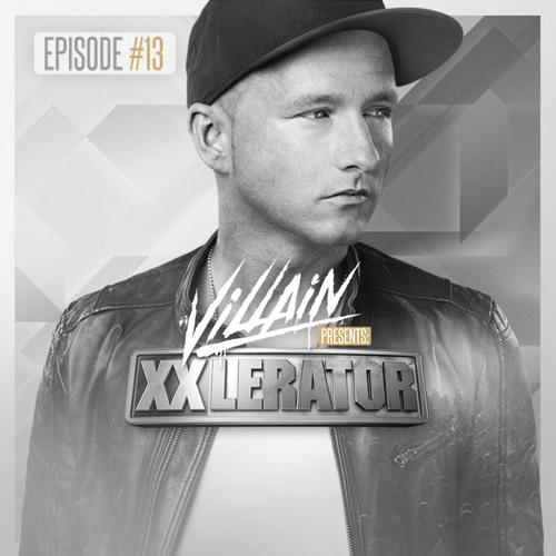 Villain presents XXlerator - Episode #13