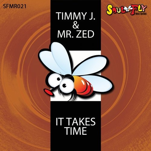 Timmy J. & Mr. Zed - It Takes Time (Original Mix) [Soul Fly Music Records]