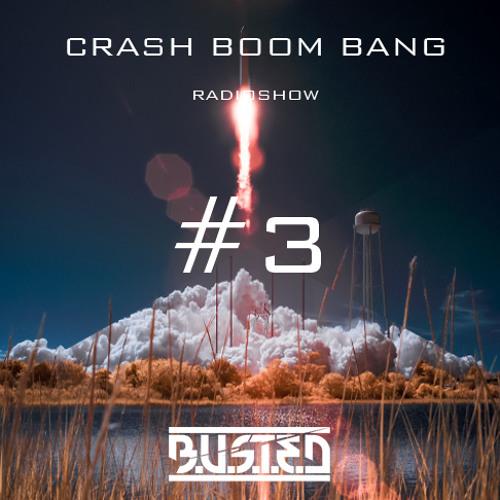 B.U.S.T.E.D - CRASH BOOM BANG RADIOSHOW #03