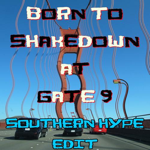 Born to Shakedown at Gate 9 - Dada Life x Uberjak'd x Row Rocka - (Southern Hype Edit)