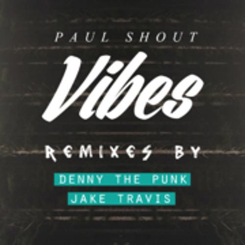 Preview E.P  Paul Shout - Vibes + Remixer Denny Punk, Jake Travis and Paul Shout