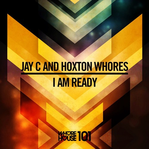 Jay C & Hoxton Whores - I Am Ready ++ OUT NOW ++