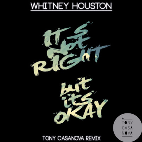 Whitney Houston - Its Not Right But Its Okay (Tony Casanova Remix) Free DL