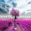 Phillerz & Xtra J - Live Our Fantasy (Andreas Wolff Acoustic Version)
