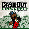 Cash Out - Lets Get It (produced by DJ Spinz)