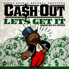 Cash Out - Let's Get It (produced by DJ Spinz)