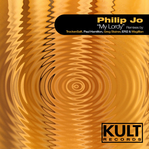 Philip Jo - My Lordy (TrockenSaft Remix) [KULT Records]