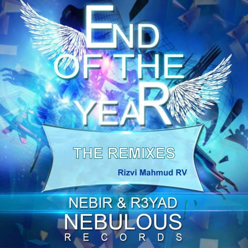 Nebir & R3YAD - END OF THE YEAR (Rizvi Mahmud RV Remix)