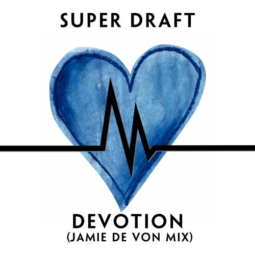 Devotion (Jamie de Von Remix) by Super Draft