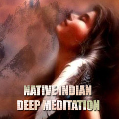 Native Indian Deep Meditation