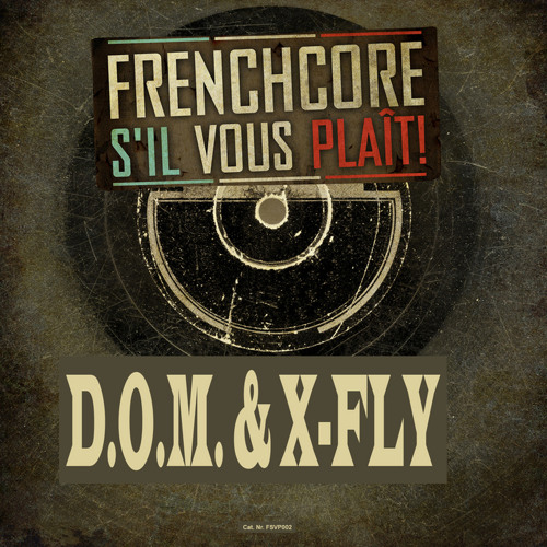 D.O.M. & X-Fly - Frenchcore Will Never Die ( FSVP Pt 6 Official Anthem)