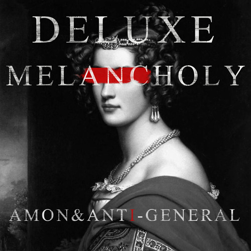 Deluxe Melancholy by Amon & Anti-General