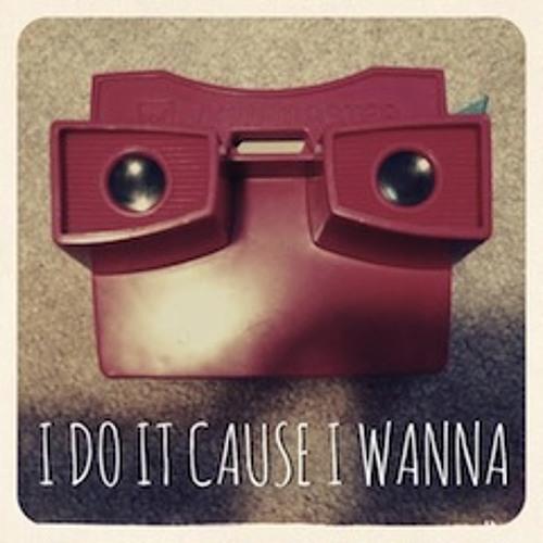 I Do It Cause I Wanna