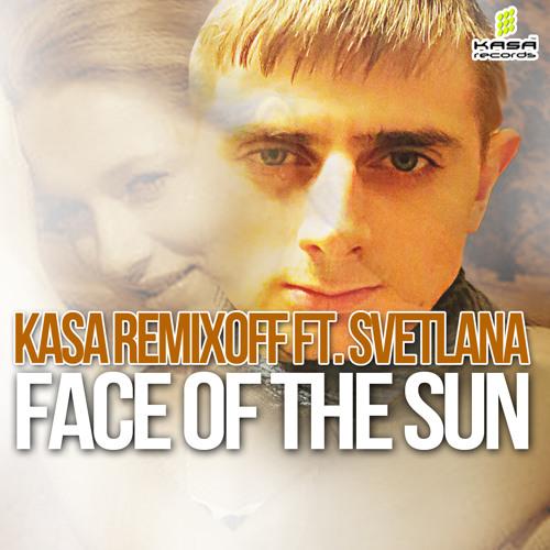 Kasa Remixoff ft. Svetlana - Face Of The Sun (Radio Versia)