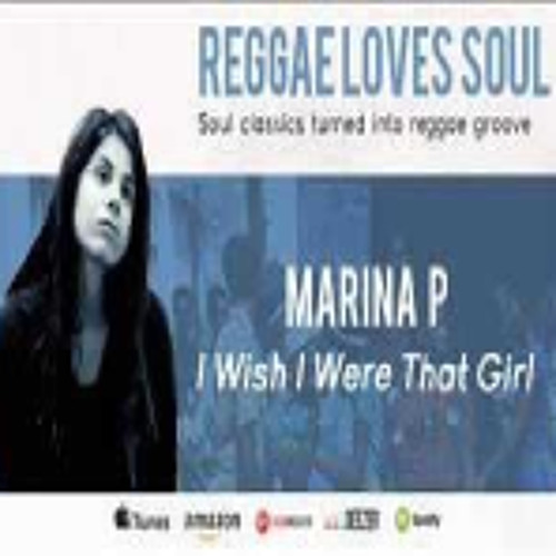 Marina P - I wish i were that girl (Reggae Loves Soul 2014)