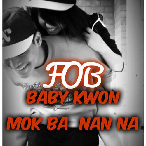 FOB = Baby Kwon Mok Ba Nan Na Remix (FULL SONG)