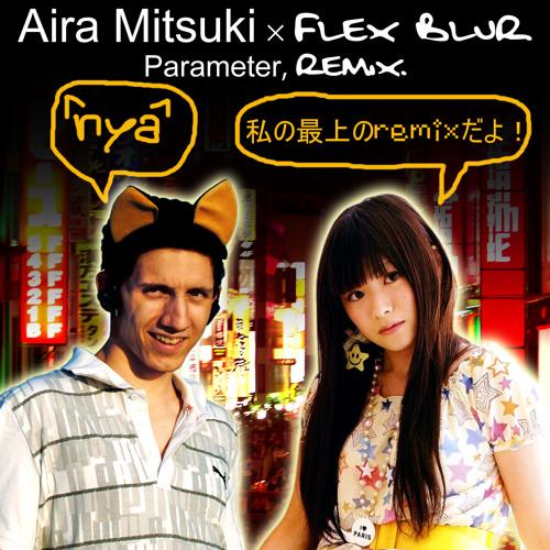 Aira Mitsuki - Parameter (Flex Blur γ-Form Remix)