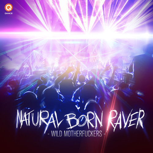Wild Motherfuckers - Natural Born Raver (Original Mix)
