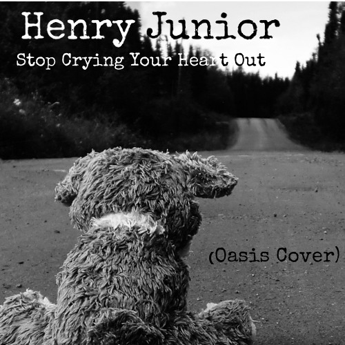 Henry Junior - Stop Crying Your Heart Out (Oasis Cover)