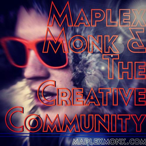 Maplex Monk & The Creative Community