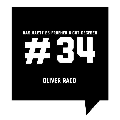 Das haett es frueher nicht gegeben #34: Oliver Rado
