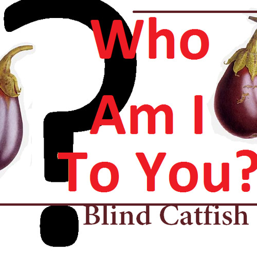 Who Am I To You?