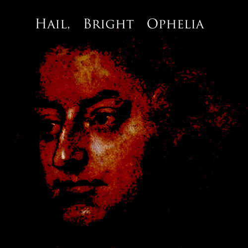 Hail, Bright Ophelia