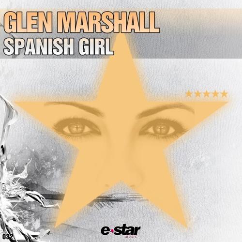 Glen Marshall - Spanish Girl (Original Mix) [ E-star Music] FREE DOWNLOAD