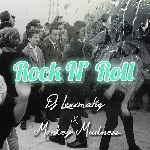 Rock n' Roll by DJ Lexxmatiq x Monkey Madness