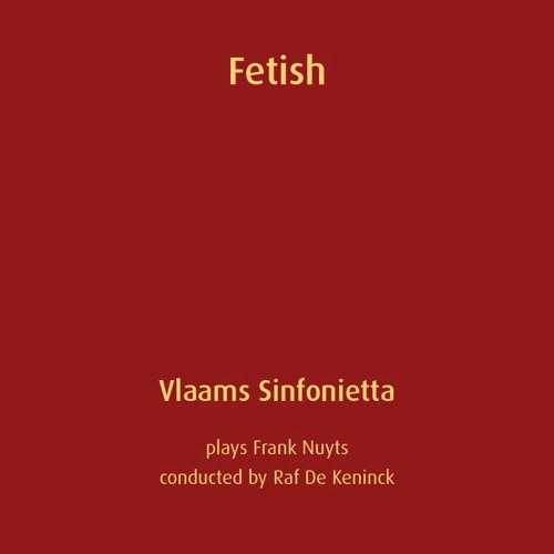 Demo uit de cd Fetish van Vlaams Sinfonietta olv Raf De Keninck