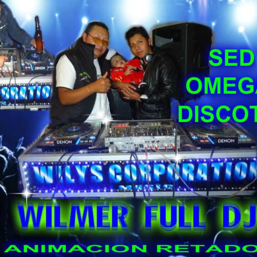 OMEGA DISCOTK. WILMER FULL DJ Y EL RETADOR . Wilys Corporation