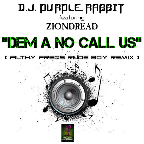 - D.J. PURPLE RABBIT & ZIONDREAD - DEM A NO CALL US - ( FILTHY FREQS RUDE BOY REMIX ) - [ CLIP ] -