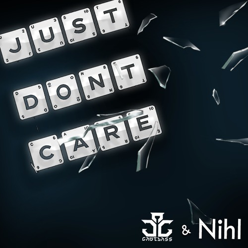 Just Don't Care by GAWTBASS ✖ Nihl