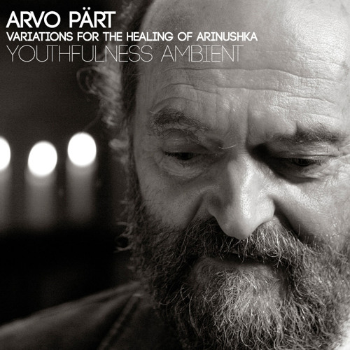 Arvo Part - Variations For The Healing Of Arinushka (Youthfulness Ambient Cover)